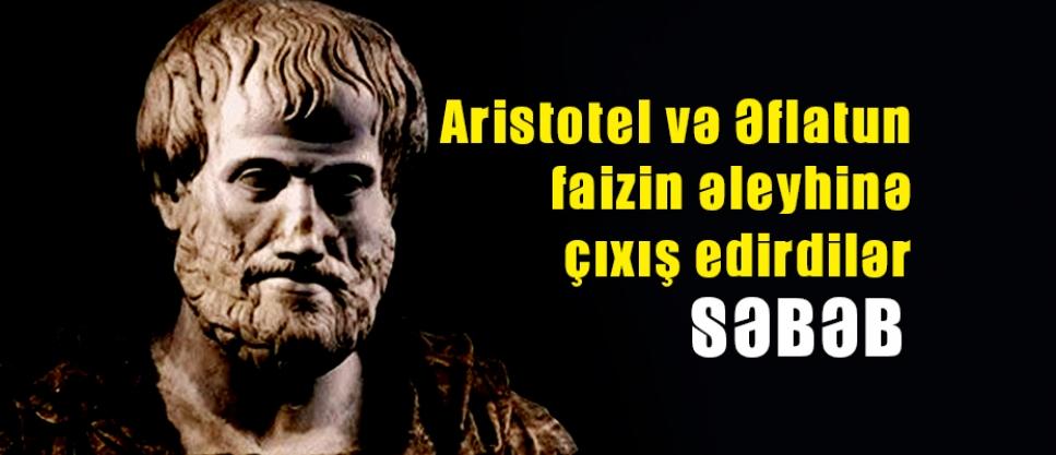 Aristotel və Əflatun faizin əleyhinə çıxış edirdilər - SƏBƏB