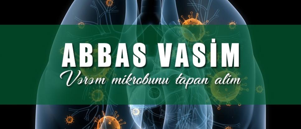 Vərəm mikrobunu tapan alim - ABBAS VASİM